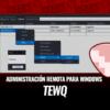TewQ Administración Remota para Windows 100% FUD