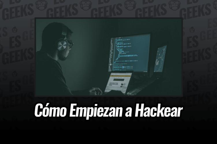 Cómo la Mayoría de Gente Empieza a Hackear