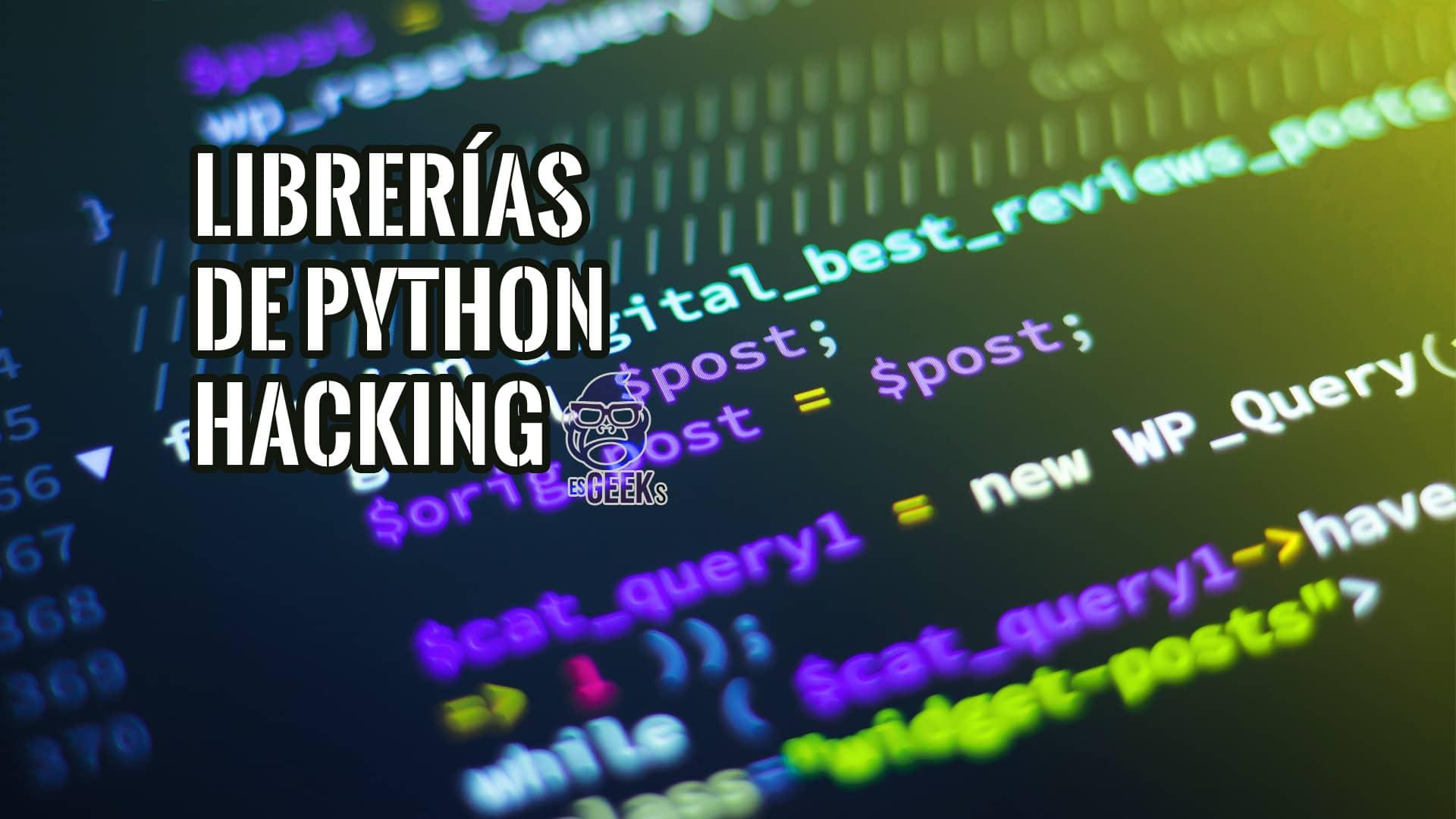 Mejores Librerías de Python utilizadas para el Hacking